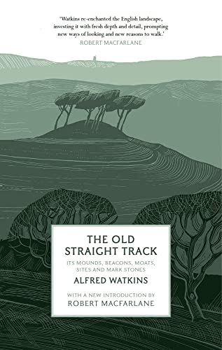 9781781856628: The Old Straight Track: Its Mounds, Beacons, Moats, Sites and Mark Stones