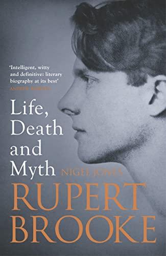 Rupert Brooke: Life, Death and Myth: Jones, Nigel