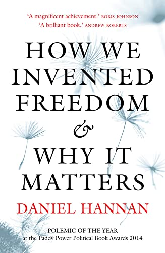 9781781857564: How We Invented Freedom & Why It Matters