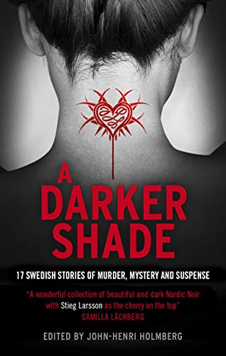 9781781858189: A Darker Shade: 17 Swedish stories of murder, mystery and suspense including a short story by Stieg Larsson