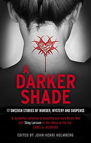 9781781858196: A Darker Shade: 17 Swedish stories of murder, mystery and suspense including a short story by Stieg Larsson