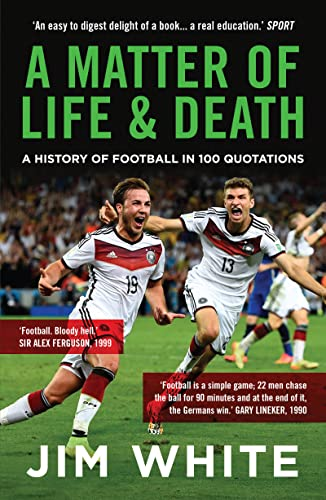 9781781859285: A Matter Of Life And Death: A History of Football in 100 Quotations