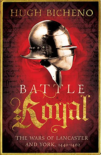 9781781859667: Battle Royal: The Wars of Lancaster and York, 1450-1462 (Wars of the Roses Book 1)