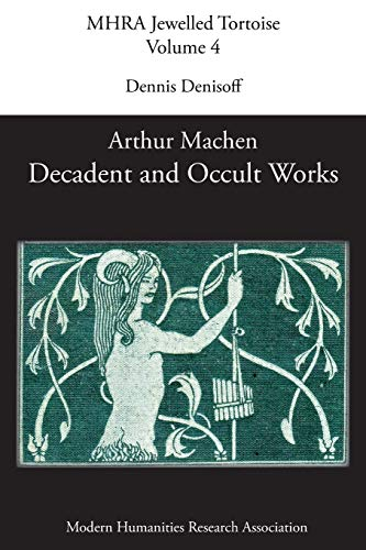 9781781882160: Decadent and Occult Works by Arthur Machen: 4 (MHRA Jewelled Tortoise)