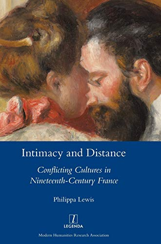 Intimacy and Distance: Conflicting Cultures in Nineteenth-Century France (Legenda): Philippa Lewis