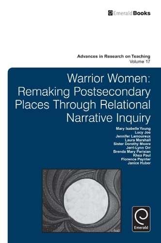 9781781902349: Warrior Women: Remaking Postsecondary Places Through Relational Narrative Inquiry (Advances in Research on Teaching)
