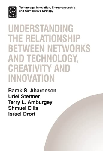 9781781904893: Understanding the Relationship Between Networks and Technology, Creativity and Innovation (Technology, Innovation, Entrepreneurship and Competitive Strategy)