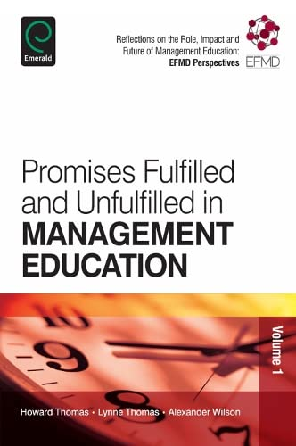 9781781907146: Promises Fulfilled and Unfulfilled in Management Education: Reflections on the Role, Impact and Future of Management Education: EFMD Perspectives