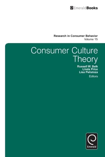 Consumer Culture Theory: 15 (Research in Consumer Behavior)