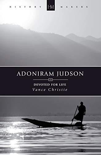 Adoniram Judson: Devoted for Life (History Maker): Christie, Vance