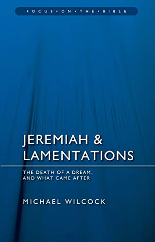 Jeremiah & Lamentations: The death of a dream and what came after (Focus on the Bible): Wilcock...