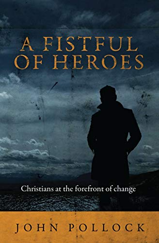 9781781912041: A Fistful of Heroes: Christians at the Forefront of Change (Biography)