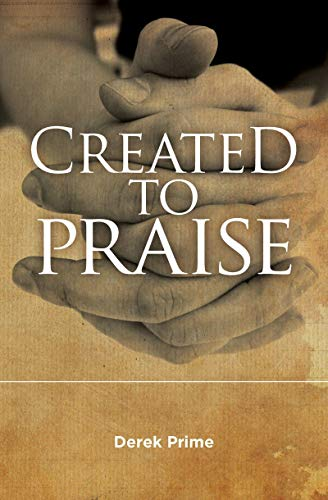 Created to Praise (9781781912362) by Derek Prime