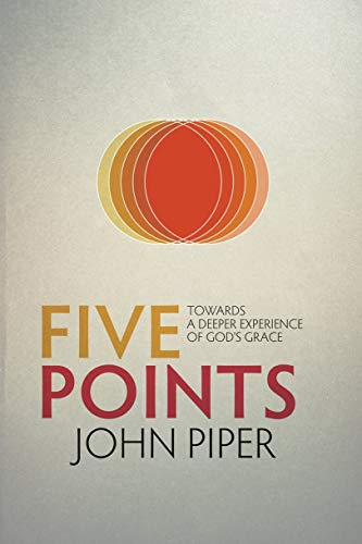 Five Points: Towards a Deeper Experience of God's Grace: Piper, John