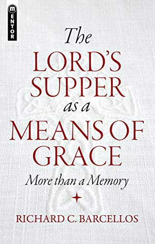 The Lord's Supper as a Means of Grace: More Than a Memory: Barcellos, Richard C.