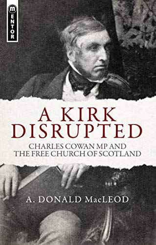 9781781912690: A Kirk Disrupted: Charles Cowan MP and The Free Church of Scotland