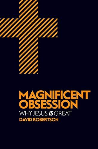Magnificent Obsession: Why Jesus is Great: David Robertson