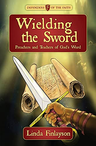 Wielding the Sword: Preachers and Teachers of God's Word (Biography): Finlayson, Linda