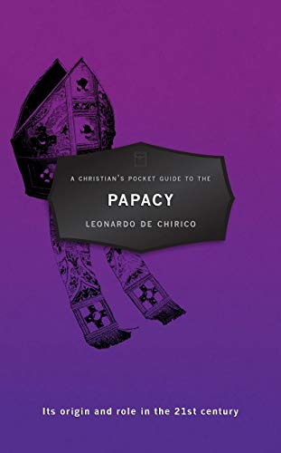 A Christian's Pocket Guide to Papacy: Its origin and role in the 21st century: De Chirico, ...