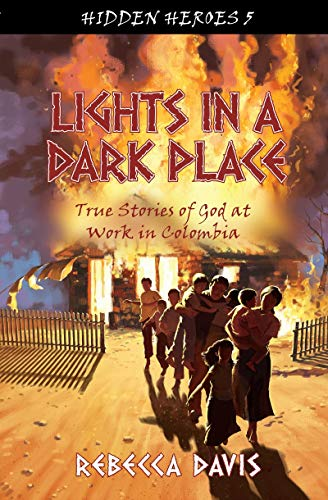 9781781914090: Lights in a Dark Place: True Stories of God at work in Colombia (Hidden Heroes)