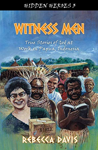 9781781915158: Witness Men: True Stories of God at work in Papua, Indonesia (Hidden Heroes)