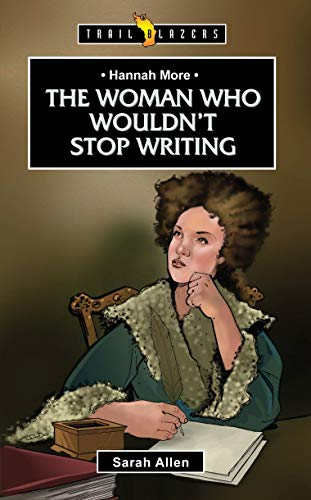 Hannah More: The Woman Who Wouldn't Stop Writing (Trailblazers): Allen, Sarah