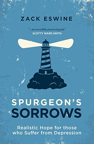 Spurgeon's Sorrows: Realistic Hope for those who Suffer from Depression: Eswine, Zack