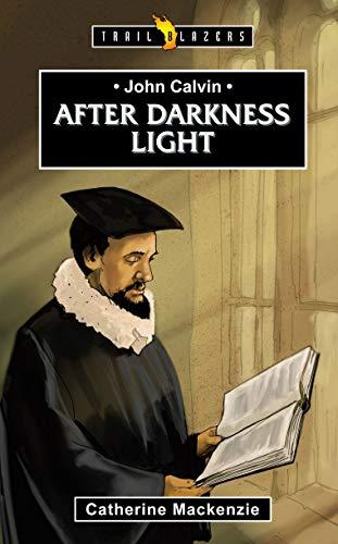 9781781915509: John Calvin: After Darkness Light (Trail Blazers)