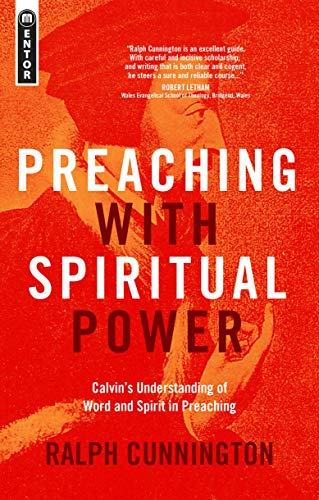 9781781916018: Preaching With Spiritual Power: Calvin's Understanding of Word and Spirit in Preaching