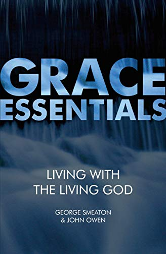 Living With the Living God (Grace Essentials): George Smeaton; John Owen