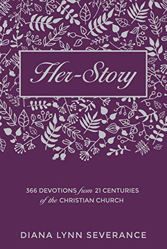 Her-Story: 366 Devotions from 21 Centuries of the Christian Church (Focus for Women): Diana Lynn ...