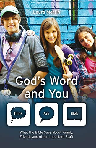 God's Word And You: What the Bible says about family, friends and other important stuff (Think...