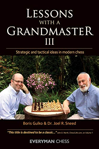 Lessons with A Grandmaster III: Strategic and Tactical Ideas in Modern Chess: Boris Gulko