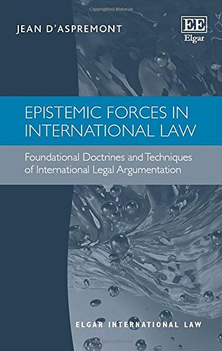 Epistemic Forces in International Law: Foundational Doctrines and Techniques of International Legal...