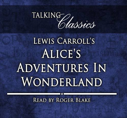 Lewis Carroll's Alice's Adventures in Wonderland (Talking Classics) (1781960380) by Lewis Carroll