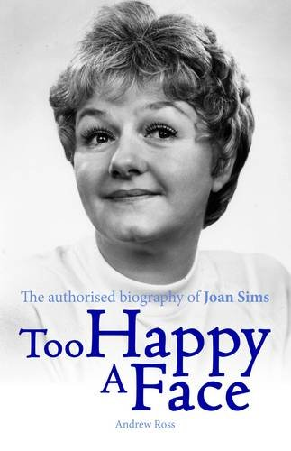 Too Happy a Face - The Authorised Biography of Joan Sims: Ross, Andrew