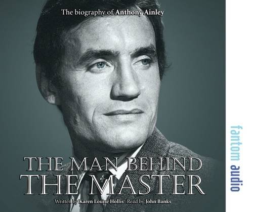 The Man Behind the Master: The Biography of Anthony Ainley: Hollis, Karen Louise