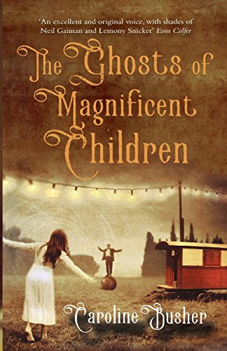 Ghosts of Magnificent Children: Busher, Caroline