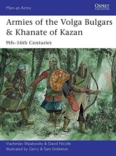 9781782000792: Armies of the Volga Bulgars & Khanate of Kazan: 9th–16th centuries (Men-at-Arms)