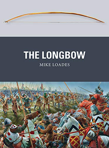 The Longbow (Weapon): Mike Loades