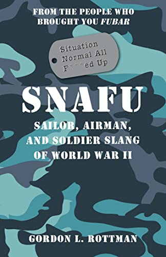 SNAFU Situation Normal All F***ed Up (General Military): Gordon L. Rottman