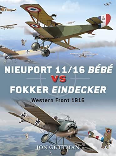 Nieuport 11/16 Bébé vs Fokker Eindecker: Western Front 1916 (Duel): Guttman, Jon; Laurier, Jim [...