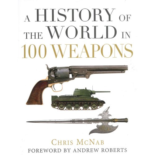 9781782003694: A History of the World in 100 Weapons (General Military)