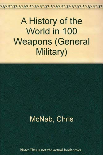 9781782003700: A History of the World in 100 Weapons (CO-ED) (General Military)
