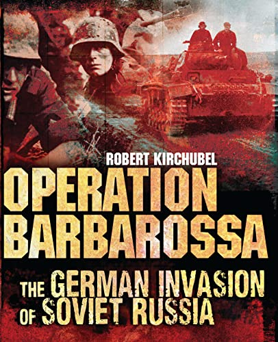 Operation Barbarossa: The German Invasion of Soviet Russia (General Military): Kirchubel, Robert