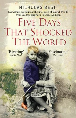 9781782006244: Five Days that Shocked the World: Eyewitness Accounts from Europe at the end of World War II