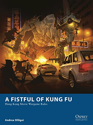 9781782006381: A Fistful of Kung Fu: Hong Kong Movie Wargame Rules (Osprey Wargames)