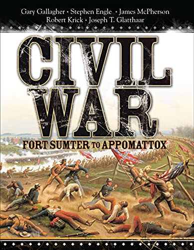 Civil War -- Fort Sumter to Appomattox: Gallagher, Gary; Engle, Stephen; Krick, Robert; Glatthaar, ...