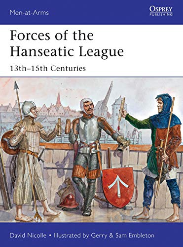 9781782007791: Forces of the Hanseatic League: 13th–15th Centuries (Men-at-Arms)