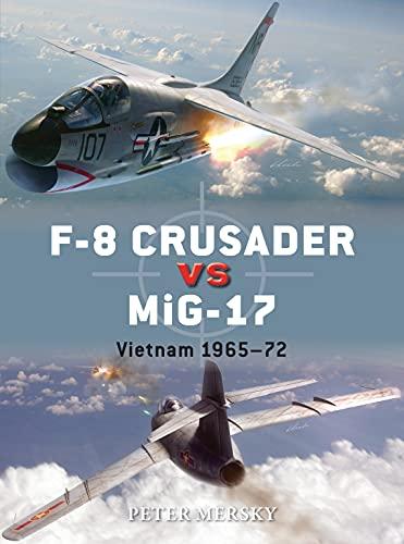 9781782008101: F-8 Crusader vs MiG-17: Vietnam 1965-72 (Duel)